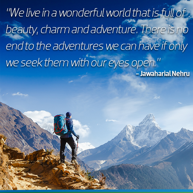 Travel Quote. We live in a wonderful world that is full of beauty, charm and adventure. There is no end to the adventures we can have if only we seek them with our eyes open - Jawaharial Nehru.