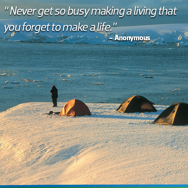 Travel quote: Never get so busy making a living that you forget to make a life- Anonymous.