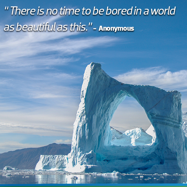 Travel Quote. There is no time to be bored in a world as beautiful as this - Anonymous.