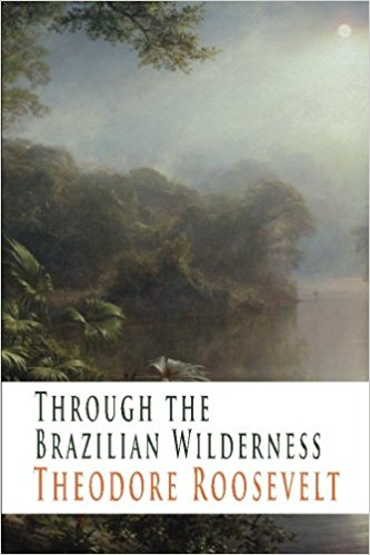 Through the Brazilian Wilderness by Theodore Roosevelt book cover